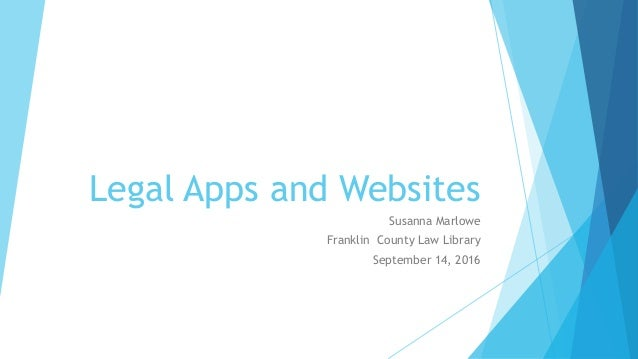 Legal Apps and Websites Susanna Marlowe Franklin County Law Library September 14, 2016