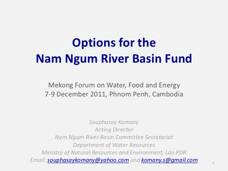 Options for the Nam Ngum River Basin Fund      Mekong Forum on Water, Food and Energy     7-9 December 2011, Phnom Penh, C...