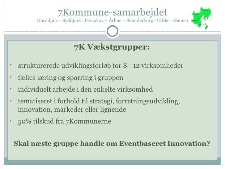 7Kommune-samarbejdet Norddjurs - Syddjurs - Favrskov – Århus – Skanderborg - Odder - Samsø <ul><li>7K Vækstgrupper: </li><...