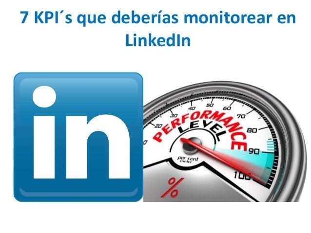 7 KPI´s que deberías monitorear en LinkedIn