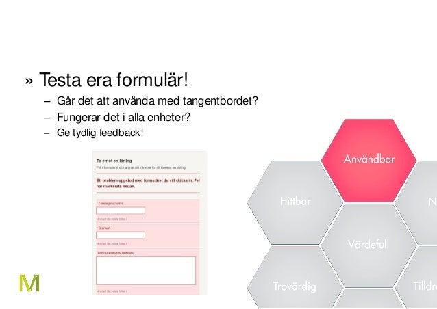 6 » Testa era formulär! – Går det att använda med tangentbordet? – Fungerar det i alla enheter? – Ge tydlig feedback!