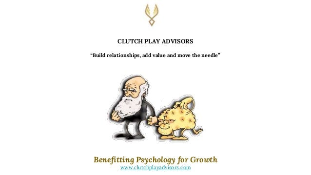 """Benefitting Psychology for Growth www.clutchplayadvisors.com CLUTCH PLAY ADVISORS """"Build relationships, add value and move..."""