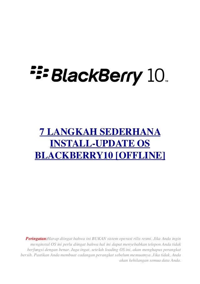 7 LANGKAH SEDERHANA INSTALL-UPDATE OS BLACKBERRY10 [OFFLINE] Peringatan:Harap diingat bahwa ini BUKAN sistem operasi rilis...
