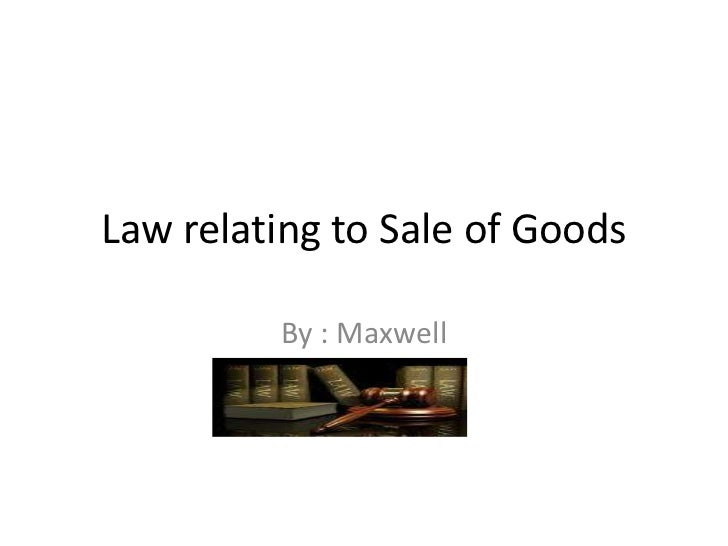 Law relating to Sale of Goods <br />By : Maxwell<br />