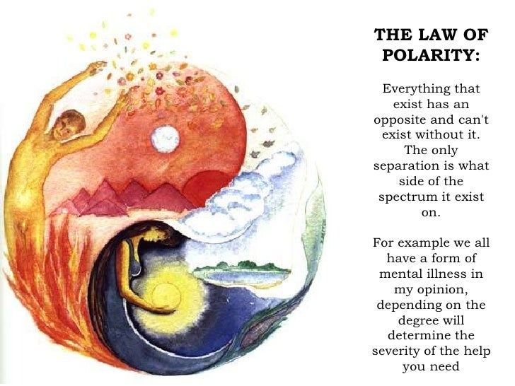 THE LAW OF POLARITY:<br />Everything that exist has an opposite and can't exist without it. The only separation is what si...