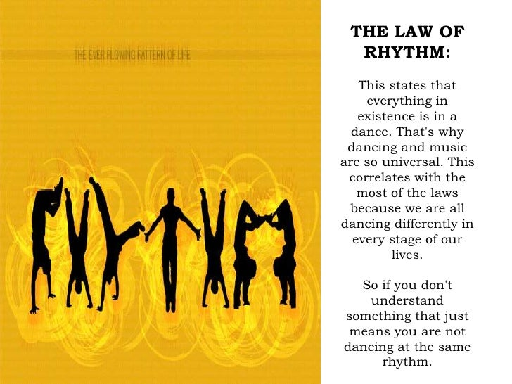 THE LAW OF RHYTHM:<br />This states that everything in existence is in a dance. That's why dancing and music are so univer...