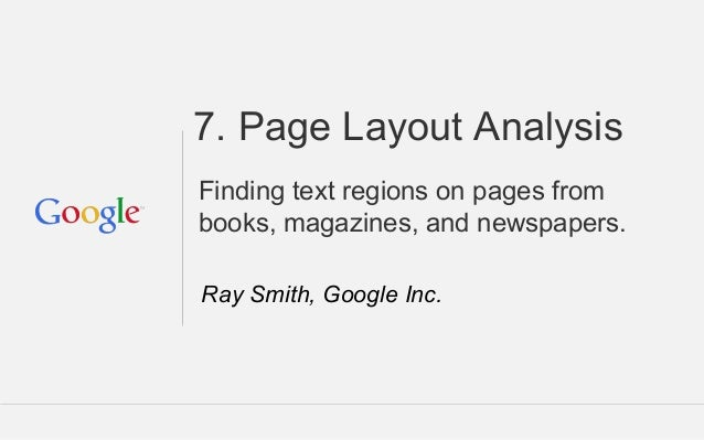 7. Page Layout Analysis Finding text regions on pages from books, magazines, and newspapers. Ray Smith, Google Inc.