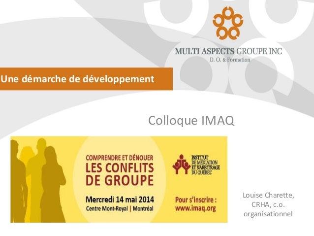 Une démarche de développement Colloque IMAQ Louise Charette, CRHA, c.o. organisationnel