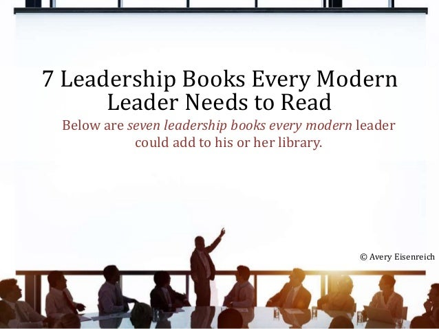 7 Leadership Books Every Modern Leader Needs to Read © Avery Eisenreich Below are seven leadership books every modern lead...