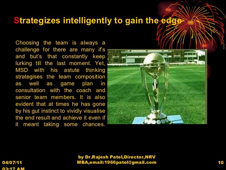 04/07/11   03:17 AM by Dr.Rajesh Patel,Director,NRV MBA,email:1966patel@gmail.com S trategizes intelligently to gain the e...