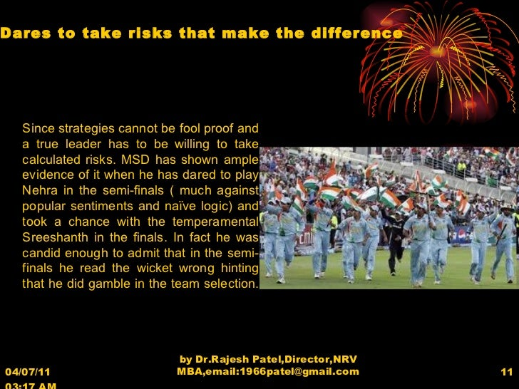 04/07/11   03:17 AM by Dr.Rajesh Patel,Director,NRV MBA,email:1966patel@gmail.com Dares to take risks that make the differ...