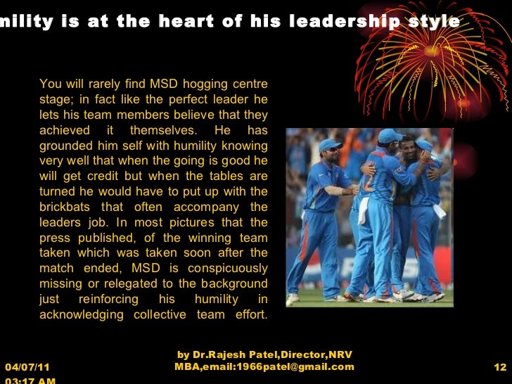 04/07/11   03:17 AM by Dr.Rajesh Patel,Director,NRV MBA,email:1966patel@gmail.com H umility is at the heart of his leaders...