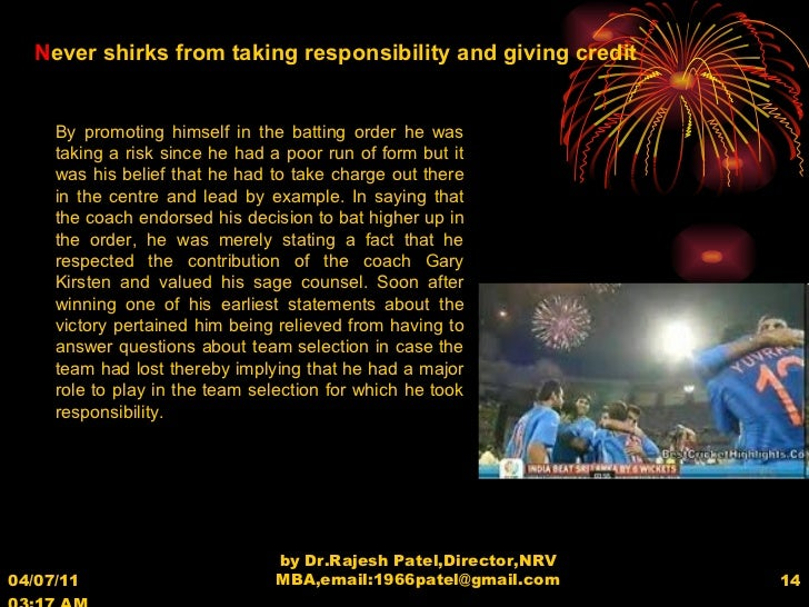 04/07/11   03:17 AM by Dr.Rajesh Patel,Director,NRV MBA,email:1966patel@gmail.com N ever shirks from taking responsibility...