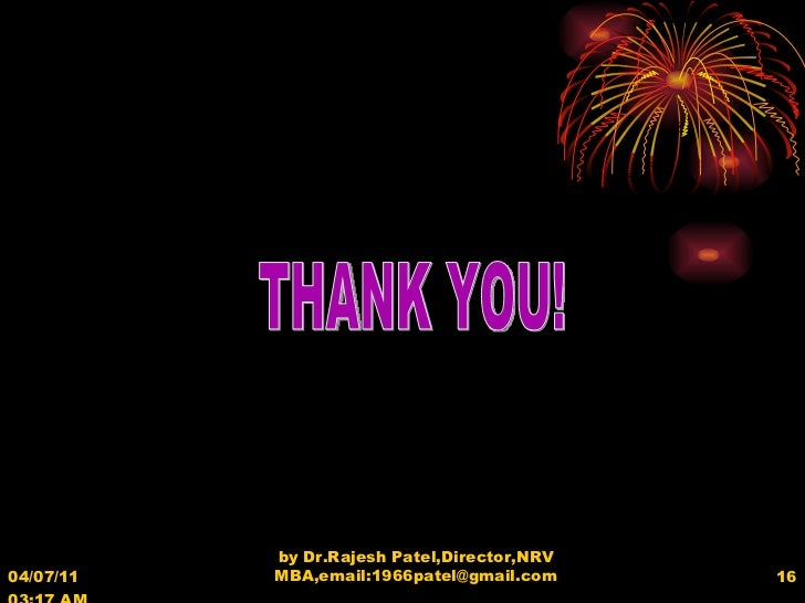 04/07/11   03:17 AM by Dr.Rajesh Patel,Director,NRV MBA,email:1966patel@gmail.com THANK YOU!