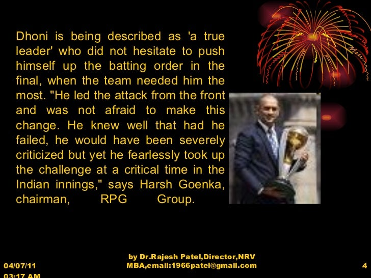 04/07/11   03:17 AM by Dr.Rajesh Patel,Director,NRV MBA,email:1966patel@gmail.com Dhoni is being described as 'a true lead...