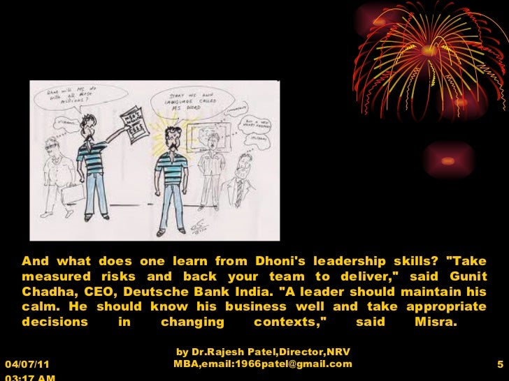 04/07/11   03:17 AM by Dr.Rajesh Patel,Director,NRV MBA,email:1966patel@gmail.com And what does one learn from Dhoni's lea...