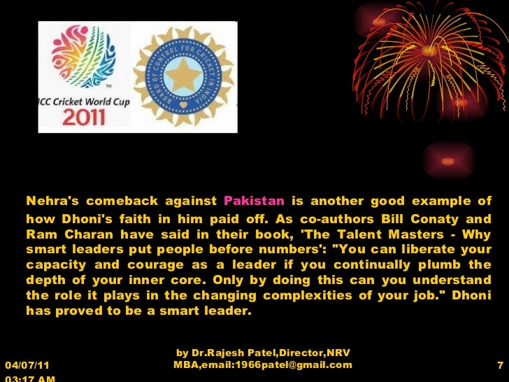 04/07/11   03:17 AM by Dr.Rajesh Patel,Director,NRV MBA,email:1966patel@gmail.com Nehra's comeback against  Pakistan  is a...