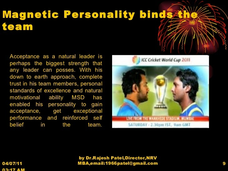 04/07/11   03:17 AM by Dr.Rajesh Patel,Director,NRV MBA,email:1966patel@gmail.com M agnetic Personality binds the team Acc...