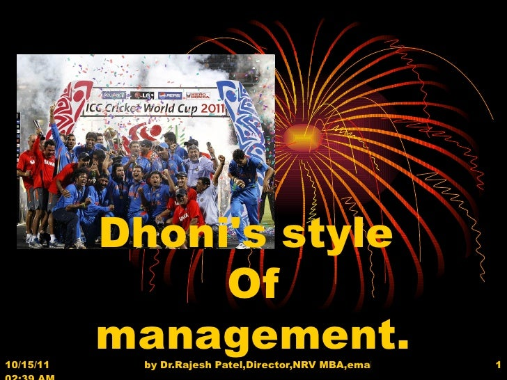 Dhoni's style  Of management.