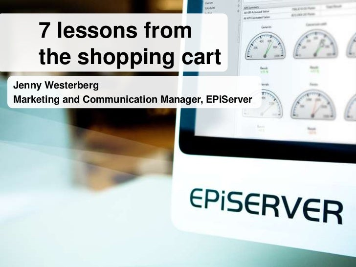 7 lessons from    the shopping cartJenny WesterbergMarketing and Communication Manager, EPiServer