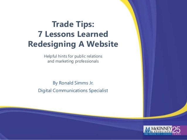 Trade Tips: 7 Lessons Learned Redesigning A Website Helpful hints for public relations and marketing professionals By Rona...