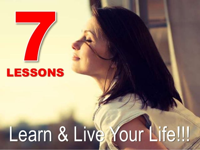 7 Lessons Learn & Live Your Life