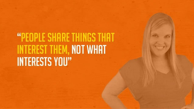 """""""People share things that interest them, Not what interests you"""""""