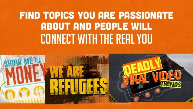 Find topics you are passionate about and people will connect with the real you