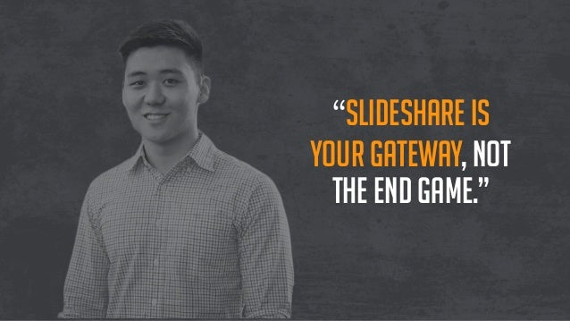 """""""SlideShare is your gateway, not the end game."""""""