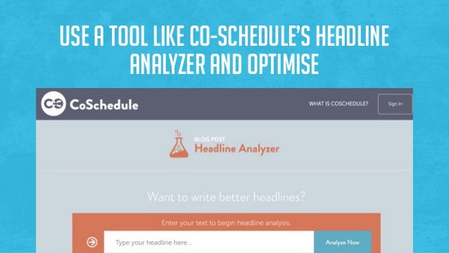 Use a tool like Co-Schedule's Headline Analyzer and optimise