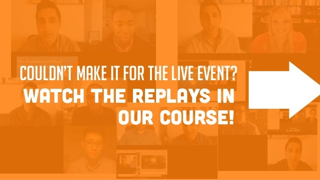 WATCH THE REPLAYS IN OUR COURSE! COULDN'T MAKE IT FOR THE LIVE EVENT?