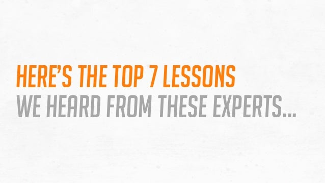 Here's the top 7 lessons we heard FROM these experts…