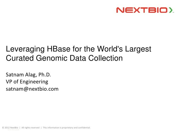 Leveraging HBase for the Worlds Largest   Curated Genomic Data Collection   Satnam Alag, Ph.D.   VP of Engineering   satna...