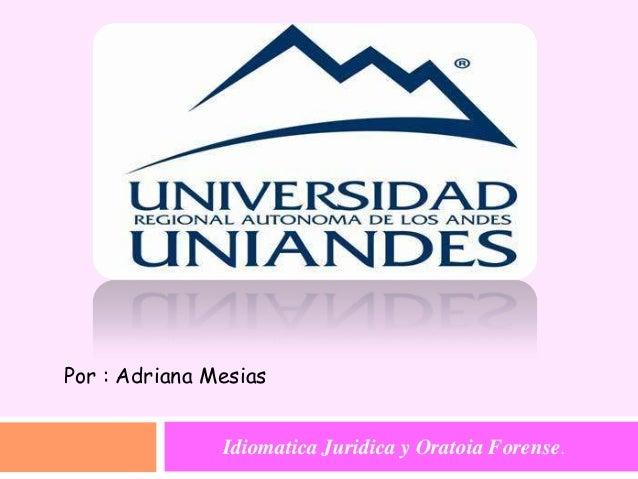 Idiomatica Juridica y Oratoia Forense. Por : Adriana Mesias
