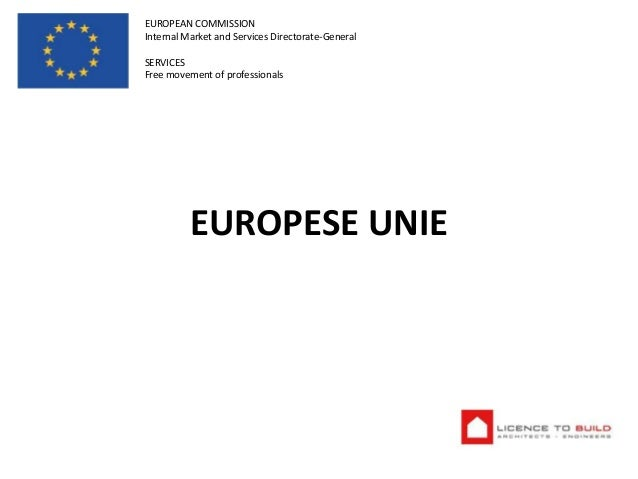EUROPEAN COMMISSION Internal Market and Services Directorate-General SERVICES Free movement of professionals  EUROPESE UNI...