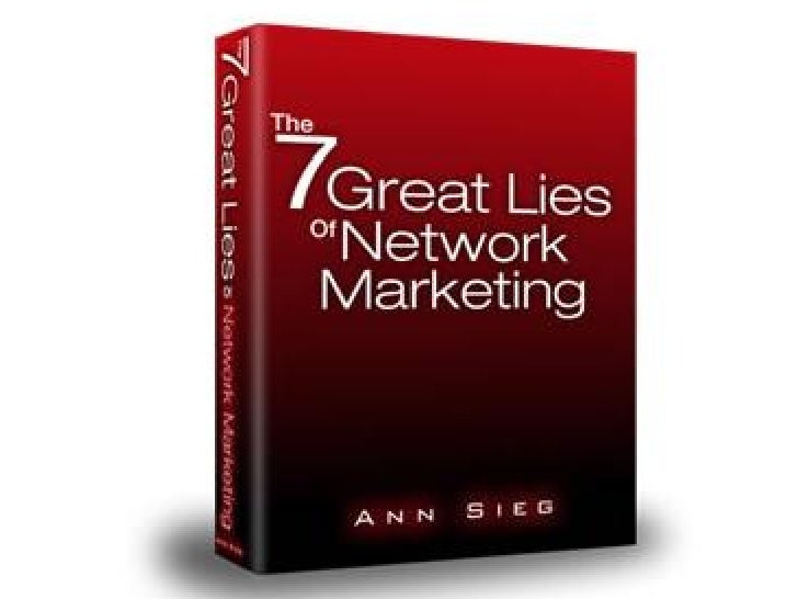 The 7 Great Lies Of Network Marketing By Ann Sieg
