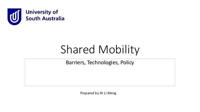 Shared Mobility Barriers, Technologies, Policy Prepared by Dr Li Meng
