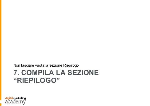 """7. COMPILA LA SEZIONE """"RIEPILOGO"""" Non lasciare vuota la sezione Riepilogo"""