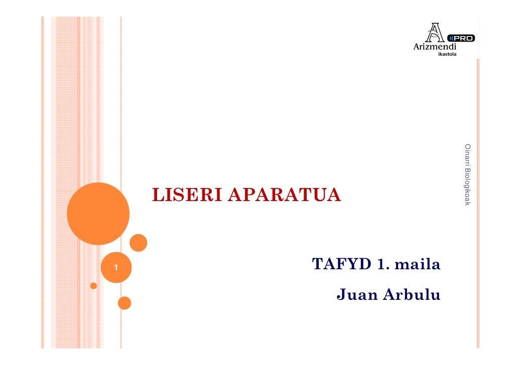 Oinarri Biologikoak    LISERI APARATUA1               TAFYD 1. maila                  Juan Arbulu