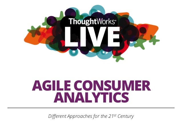 AGILE CONSUMER ANALYTICS Different Approaches for the 21st Century