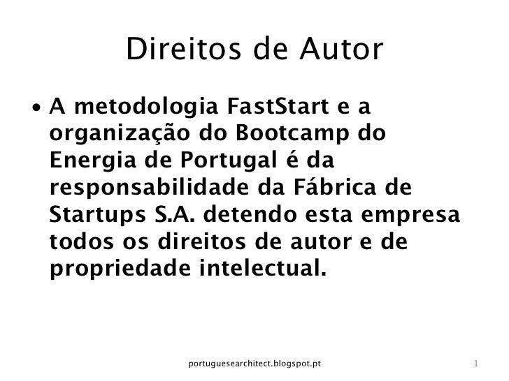 Direitos de Autor• A metodologia FastStart e a   organização do Bootcamp do   Energia de Portugal é da   responsabilidade...