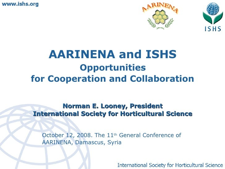 October 12, 2008. The 11 th  General Conference of AARINENA, Damascus, Syria AARINENA and ISHS Opportunities  for Cooperat...