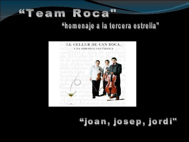 """""""Team Roca"""" """"homenaje a la tercera estrella"""" """"joan, josep, jordi"""""""