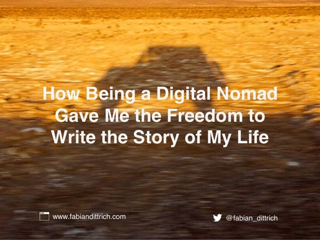 How Being a Digital Nomad Gave Me the Freedom to Write the Story of My Life www.fabiandittrich.com @fabian_dittrich