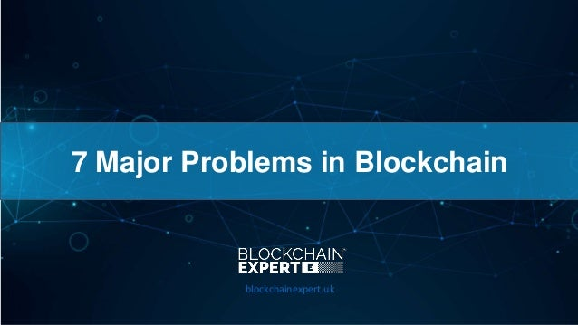 7 Major Problems in Blockchain blockchainexpert.uk