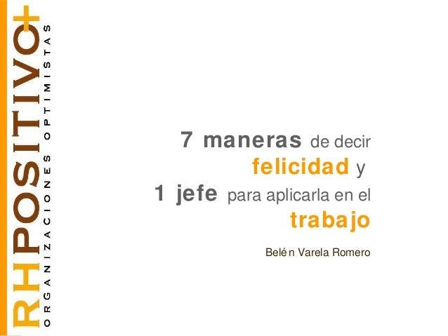 7 maneras de decirfelicidad y1 jefe para aplicarla en eltrabajoBelén Varela Romero