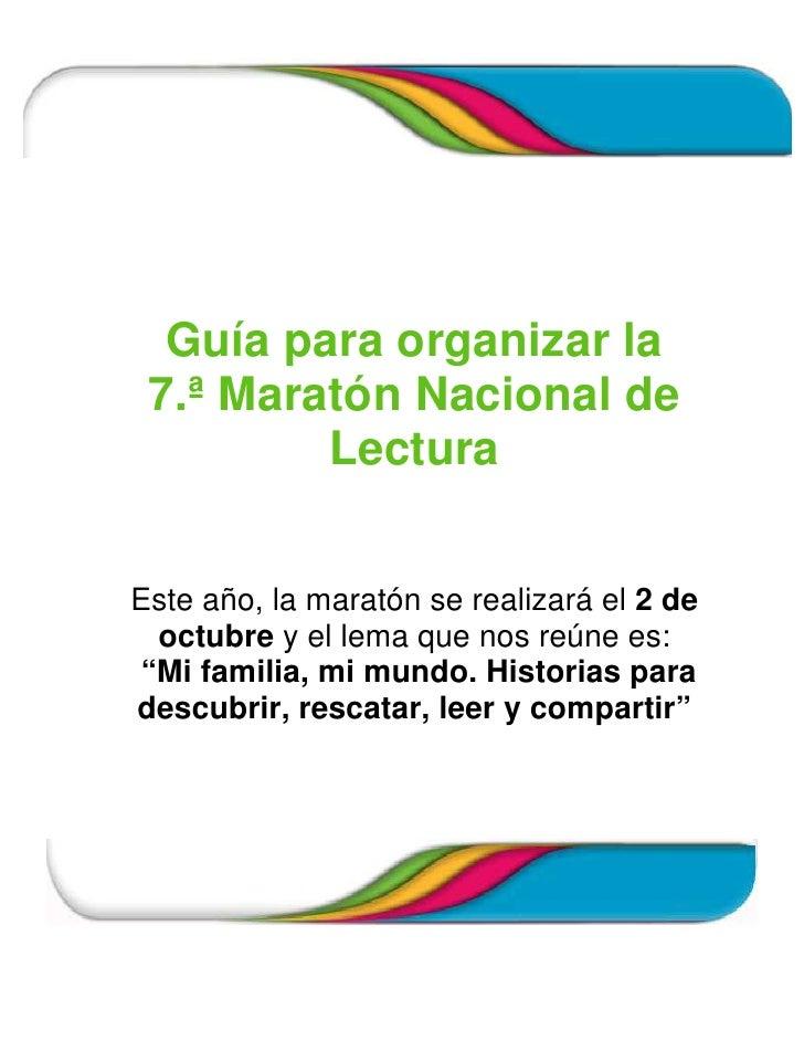 Guía para organizar la  7.ª Maratón Nacional de          Lectura   Este año, la maratón se realizará el 2 de  octubre y el...