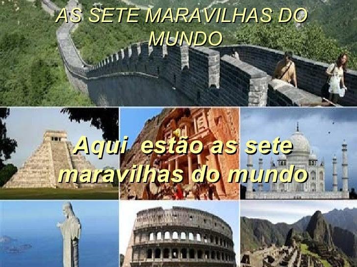 AS SETE MARAVILHAS DO MUNDO <ul><ul><li>Aqui  estão as sete maravilhas do mundo </li></ul></ul>