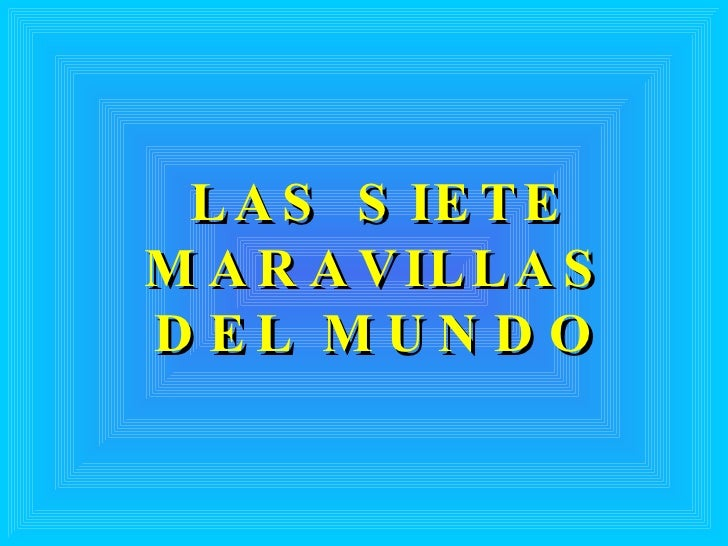 LAS SIETE MARAVILLAS DEL MUNDO