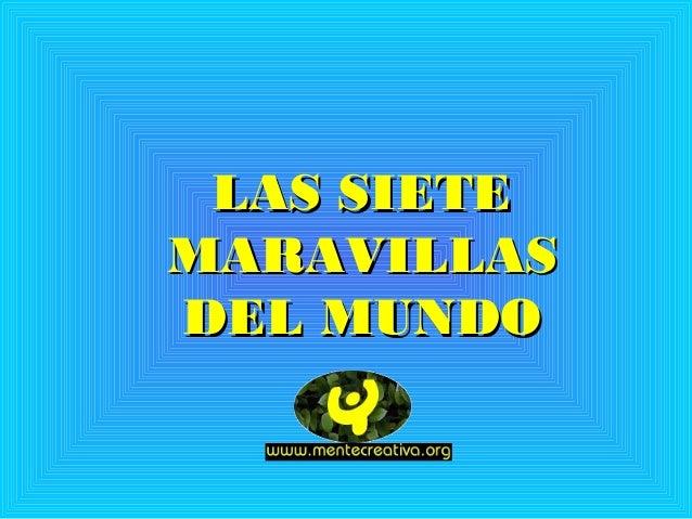 LAS SIETELAS SIETE MARAVILLASMARAVILLAS DEL MUNDODEL MUNDO